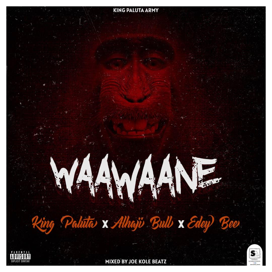 "New Music: King Paluta – ""Waawaane"" feat. Alhaji Bull & Edey Bee"